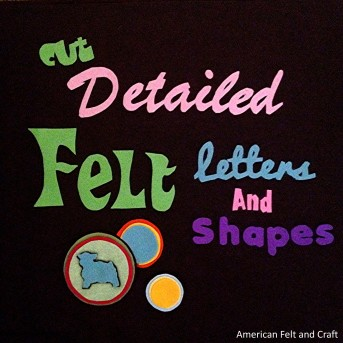 Cutting detailed felt letters and shapes