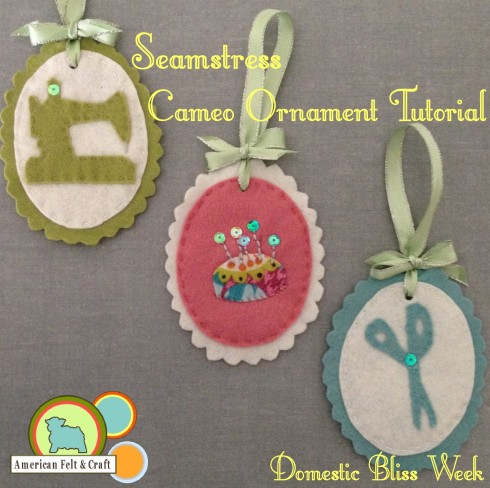Free felt Ornament tutorial seamstress Cameo - Domestic Bliss Week