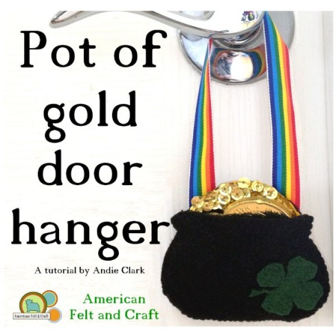 Pot of Gold - Door Hanger tutorial  - American Felt and Craft 'The Blog""