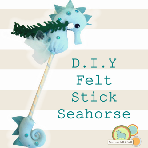 DIY Felt Sea Horse Hobby Horse- free tutorial and Pattern American Felt and Craft