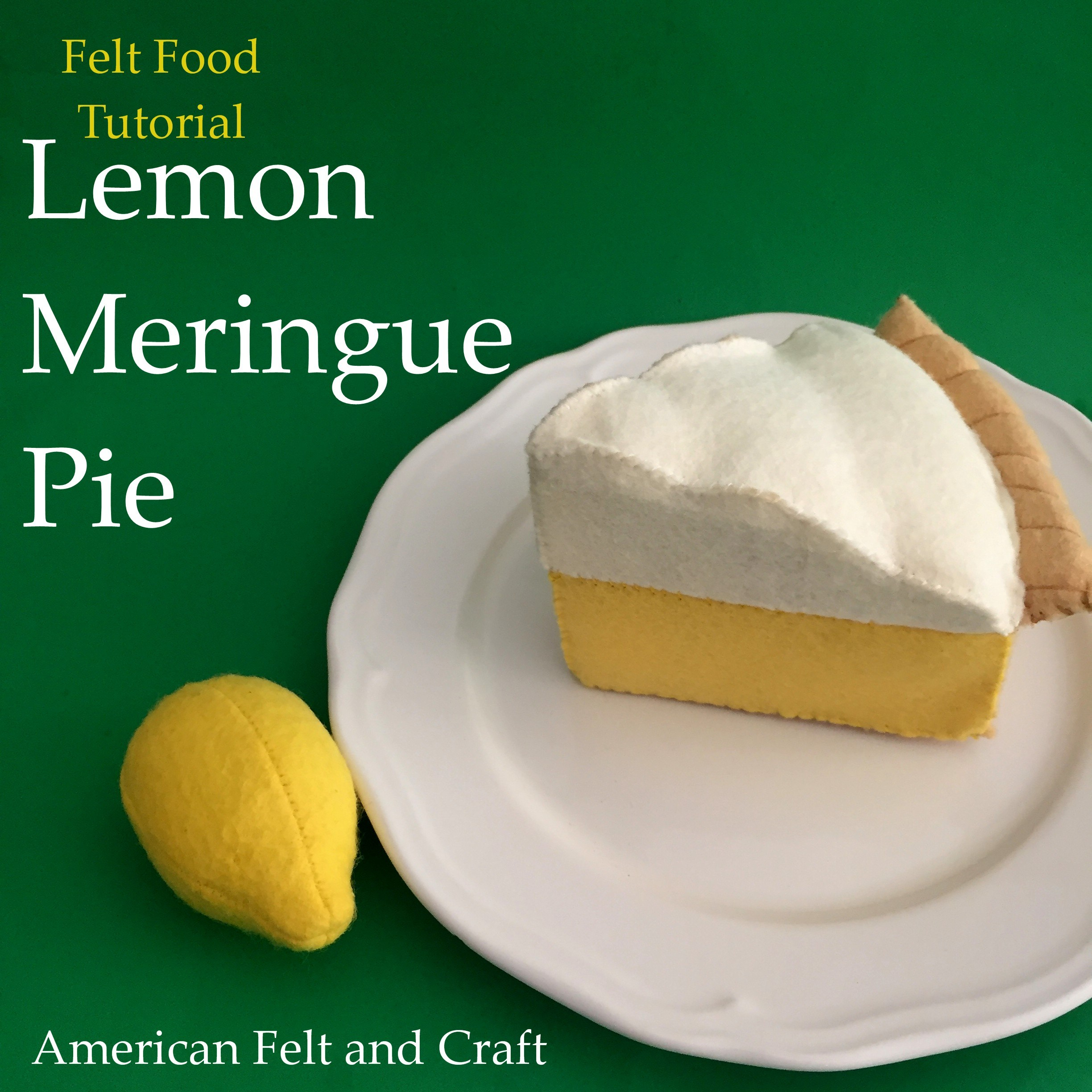 Tutorial and pattern: Felt food lemon meringue pie